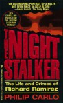 The Night Stalker: The Life and Crimes of Richard Ramirez - Philip Carlo