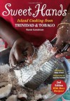 Sweet Hands: Island Cooking from Trinidad and Tobago - Ramin Ganeshram, Jean-Paul Vellotti, Molly O'Neill