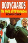 Bodyguards: The World of VIP Protection - Richard O'Connor