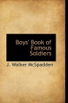Boys' Book of Famous Soldiers - J. Walker McSpadden