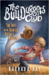 The Bulldoggers Club the Tale of the Tainted Buffalo Wallow - Barbara Hay, Tim Jessell, Steven Walker