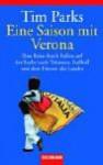 Eine Saison mit Verona: Eine Reise durch Italien auf der Suche nach Träumen, Fußball und dem Herzen des Landes - Tim Parks