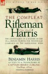 The Compleat Rifleman Harris: The Adventures of a Soldier of the 95th (Rifles) During the Peninsular Campaign of the Napoleonic Wars - Benjamin Harris
