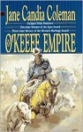 The O'keefe Empire: A Western Story - Jane Candia Coleman