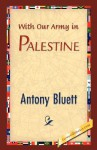 With Our Army in Palestine - Antony Bluett