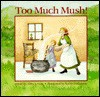 Too Much Mush! - Abby Levine