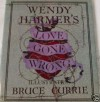 Love Gone Wrong - Wendy Harmer, Bruce Currie