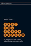 Beat the Forex Dealer: An insider's look into trading today's foreign exchange market (Wiley Trading) - Agustin Silvani