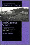 Christian Souls and Chinese Spirits: A Hakka Community in Hong Kong - Nicole Constable