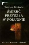 Śmierć przyszła w południe - Tadeusz Kostecki
