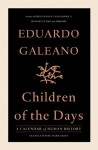 Children of the Days. A Calendar of Human History - Eduardo Galeano, Mark Fried