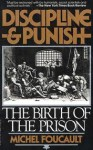 Discipline and Punish: The Birth of the Prison - Michel Foucault, Alan Sheridan