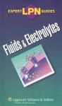 LPN Expert Guides: Fluids and Electrolytes - Lippincott Williams & Wilkins, Springhouse