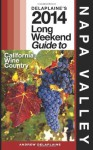 Delaplaine's 2014 Long Weekend Guide to Napa Valley (Long Weekend Guides) - Andrew Delaplaine