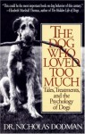 The Dog Who Loved Too Much: Tales, Treatments and the Psychology of Dogs - Nicholas Dodman