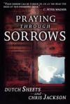 Praying Through Sorrows - Dutch Sheets