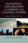 Ecocritical Explorations in Literary and Cultural Studies: Fences, Boundaries, and Fields - Patrick Murphy