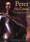 Peter the Great: A Biography - Lindsey Hughes