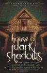House of Dark Shadows - Robert Liparulo