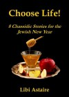 Choose Life! 8 Cassidic Stories for the Jewish New Year - Libi Astaire