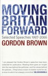 Moving Britain Forward: Selected Speeches, 1997-2006 - Gordon Brown
