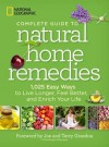 National Geographic Complete Guide to Natural Home Remedies: 1,025 Easy Ways to Live Longer, Feel Better, and Enrich Your Life - National Geographic Society, Joe Graedon, Terry Graedon