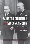 Winston Churchill and Mackenzie King: So Similar, So Different - Terry Reardon, John Turner, the Right Honourable John N. Turner
