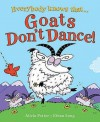 Everybody Knows That Goats Don't Dance!. Written by Alicia Potter - Alicia Potter