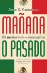Mañana o pasado: El misterio de los mexicanos - Jorge G. Castañeda
