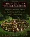 The Medicine Wheel Garden: Creating Sacred Space for Healing, Celebration, and Tranquillity - E. Barrie Kavasch