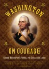 Washington on Courage: George Washington's Formula for Courageous Living - George Washington