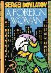 A Foreign Woman - Sergei Dovlatov, Antonina W. Bouis