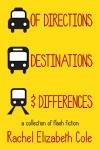 Of Directions, Destinations, & Differences - Rachel Elizabeth Cole