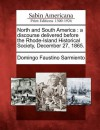 North and South America: A Discourse Delivered Before the Rhode-Island Historical Society, December 27, 1865. - Domingo Faustino Sarmiento