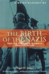 A Brief History Of The Birth Of The Nazis (Brief History Of) - Nigel H. Jones