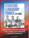 Strategic Leadership Primer, 3rd Edition - Military and Army Combat Tasks and Paradigms, Consensus Building, Systems Understanding, Competencies, Human Dimension - U.S. Government, U.S. Army, Strategic Studies Institute, Director of National Intelligence, Central Intelligence Agency (CIA)