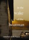 In the Wake of the Boatman - Jonathon Scott Fuqua