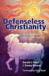 Defenseless Christianity: Anabaptism for a Nonviolent Church - Gerald J. Mast, J. Denny Weaver, Gregory A. Boyd