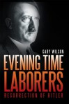 Evening Time Laborers: Resurrection of Hitler - Gary Wilson