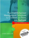 Practical Behaviour Management Solutions for Children and Teens with Autism: The 5p Approach - Linda Miller