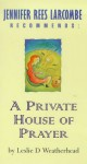 A Private House of Prayer (Jennifer Rees Larcombe Recommends) - Leslie D. Weatherhead
