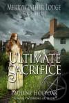 Ultimate Sacrifice (Merryweather Lodge Book #3) - Pauline Holyoak