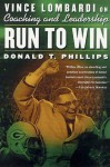 Run to Win: Vince Lombardi on Coaching and Leadership - Donald T. Phillips
