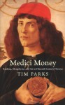 Medici Money: Banking, Metaphysics And Art In Fifteenth Century Florence - Tim Parks