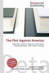 The Plot Against America - Lambert M. Surhone, VDM Publishing, Susan F. Marseken