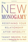 The New Monogamy: Redefining Your Relationship After Infidelity - Tammy Nelson