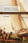 Diplomatic Theory of International Relations - Paul Sharp