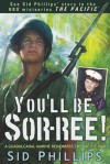 You'll Be Sor-ree: A Guadalcanal Marine Remembers The Pacific War - Sid Phillips