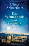 Das Vermächtnis von Granada: Roman - Ulrike Schweikert