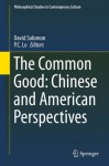The Common Good: Chinese and American Perspectives (Philosophical Studies in Contemporary Culture) - David Solomon, P.C. Lo